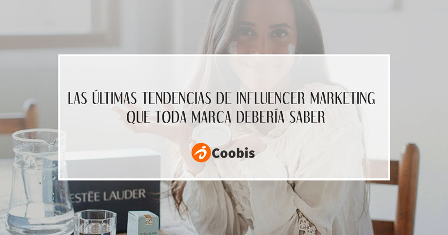 últimas tendencias de influencer marketing que oda marca debería saber