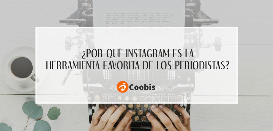 Porque instagram es la herramienta favorita de los periodistas