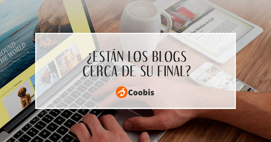 ¿Están-los-blogs-cerca-de-su-final-