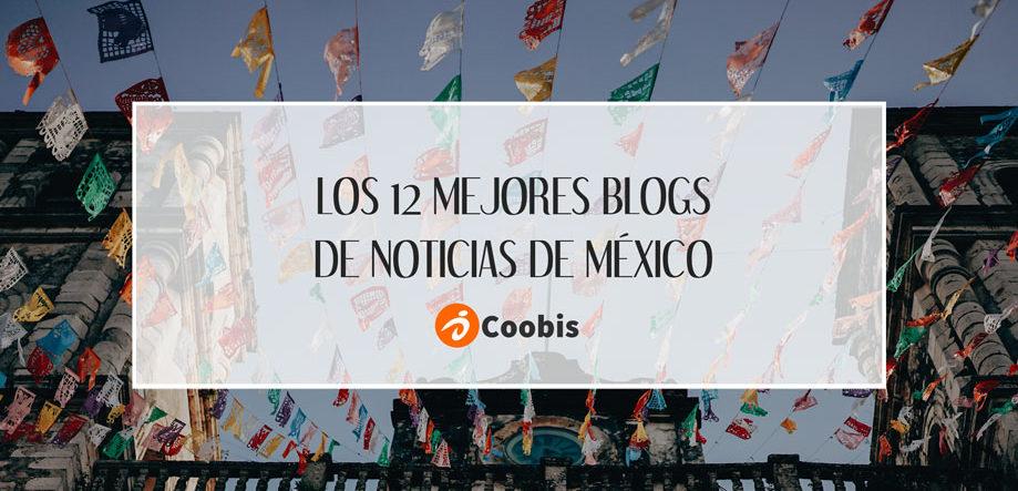 los 12 mejores blogs de noticias de méxico