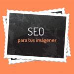 Guía SEO para optimizar las imágenes